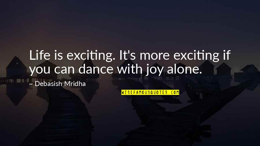 Life Dance Quotes By Debasish Mridha: Life is exciting. It's more exciting if you