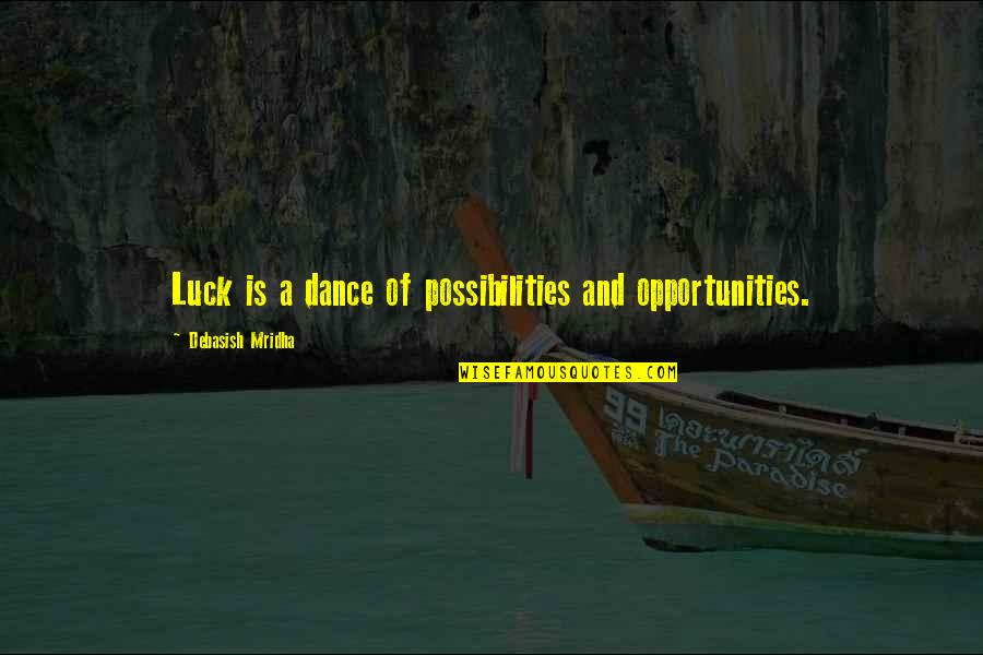 Life Dance Quotes By Debasish Mridha: Luck is a dance of possibilities and opportunities.