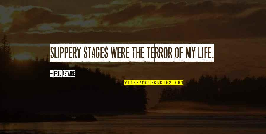 Life Dance Quotes By Fred Astaire: Slippery stages were the terror of my life.
