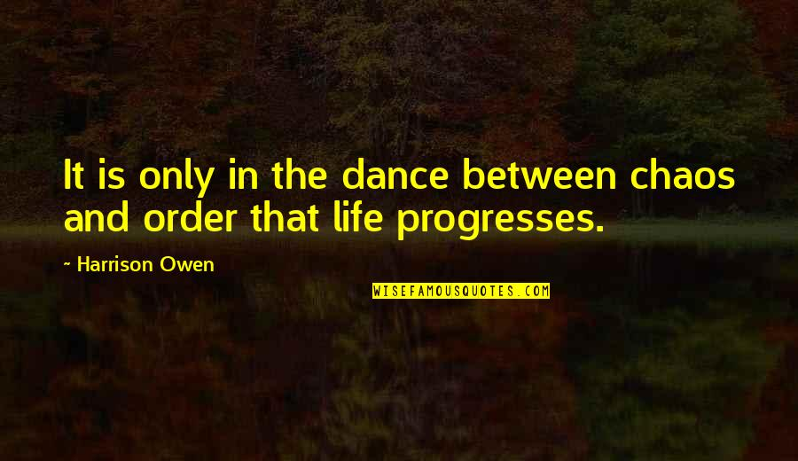 Life Dance Quotes By Harrison Owen: It is only in the dance between chaos