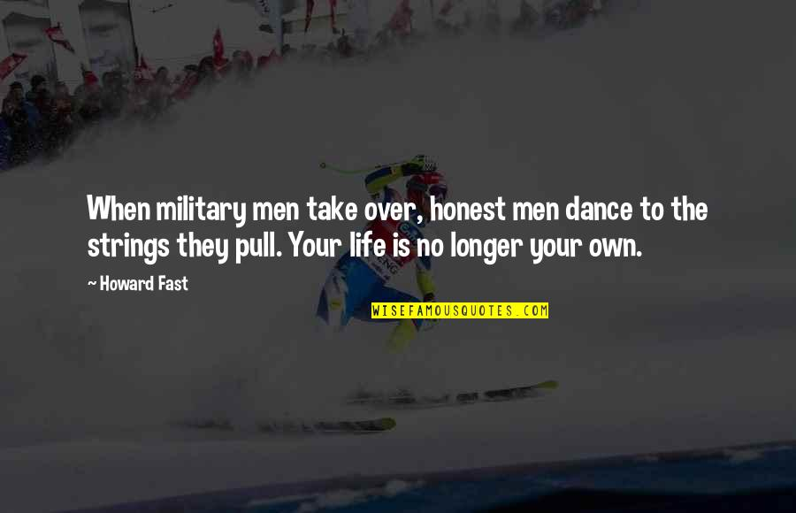 Life Dance Quotes By Howard Fast: When military men take over, honest men dance