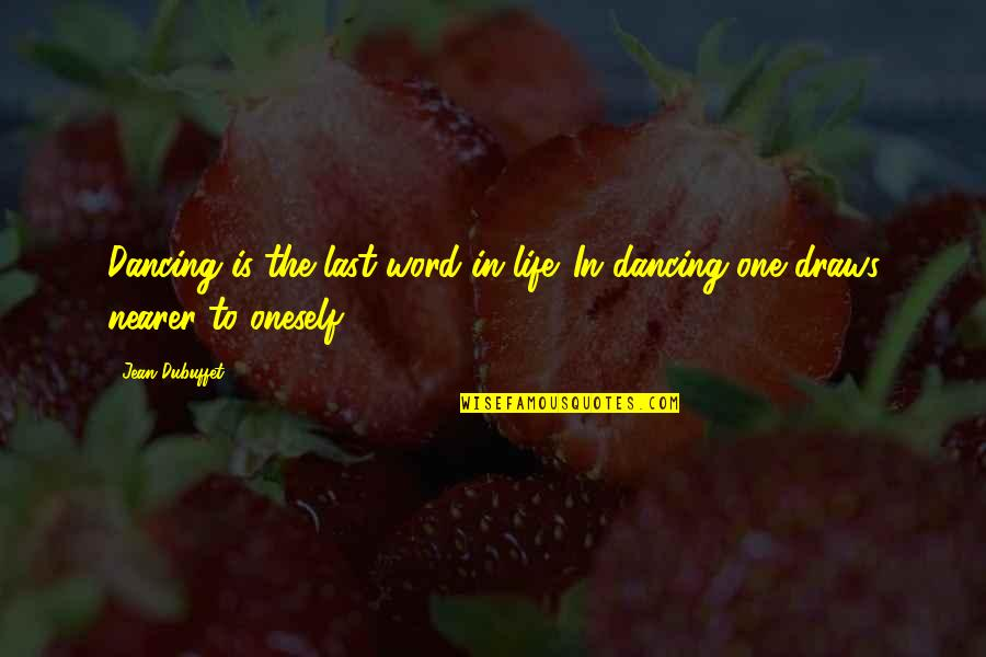 Life Dance Quotes By Jean Dubuffet: Dancing is the last word in life. In