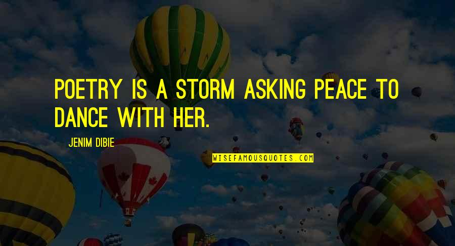 Life Dance Quotes By Jenim Dibie: Poetry is a storm asking peace to dance