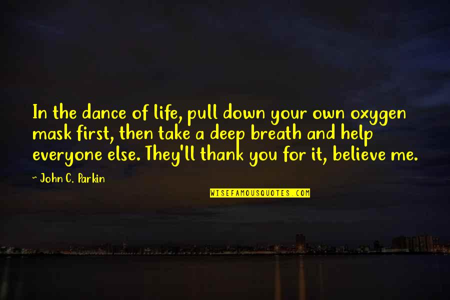 Life Dance Quotes By John C. Parkin: In the dance of life, pull down your