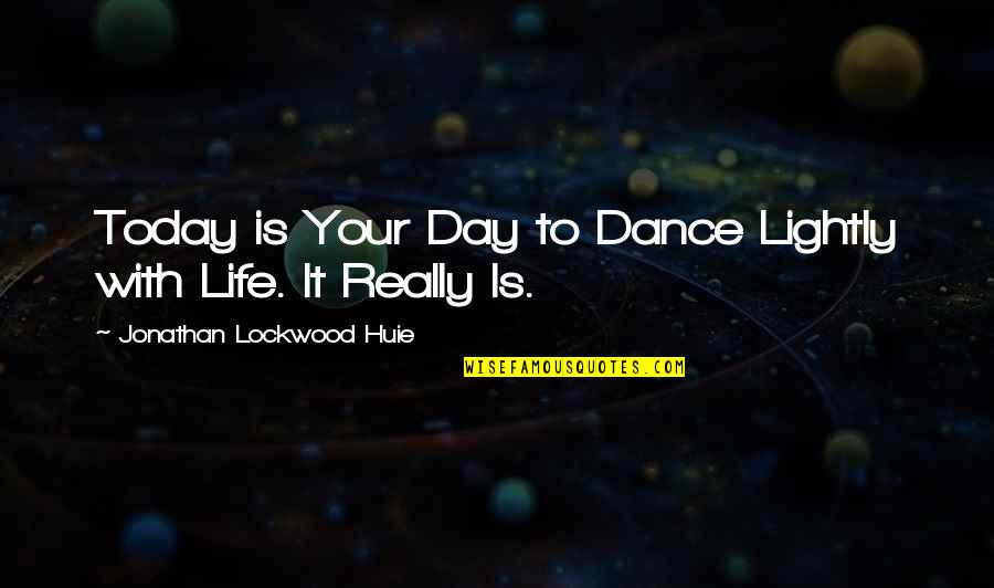 Life Dance Quotes By Jonathan Lockwood Huie: Today is Your Day to Dance Lightly with