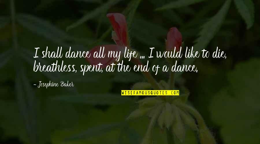 Life Dance Quotes By Josephine Baker: I shall dance all my life ... I