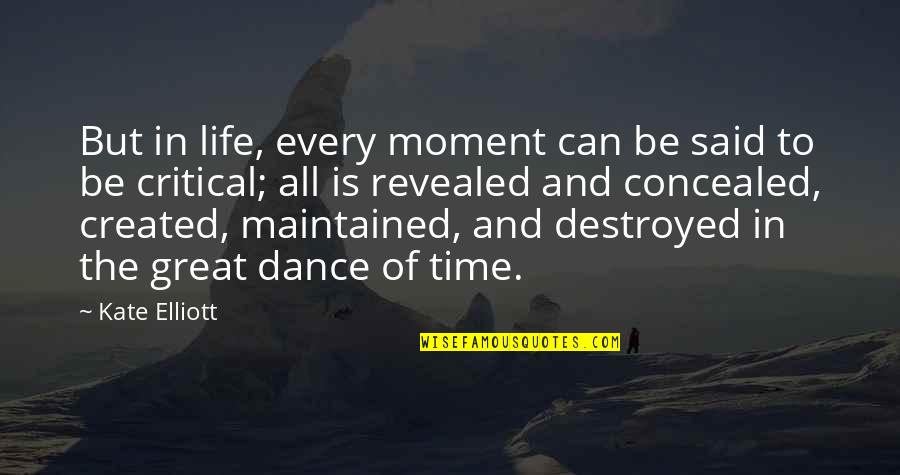 Life Dance Quotes By Kate Elliott: But in life, every moment can be said