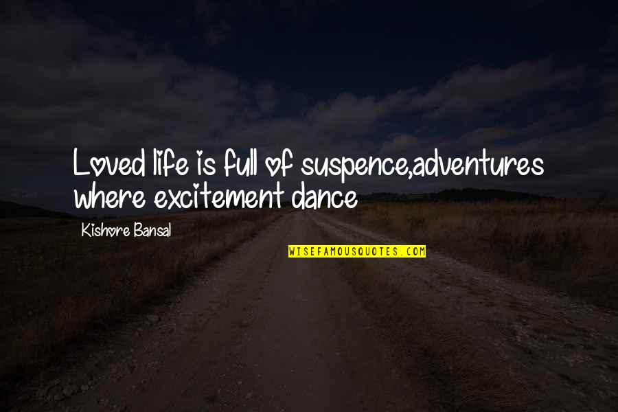 Life Dance Quotes By Kishore Bansal: Loved life is full of suspence,adventures where excitement