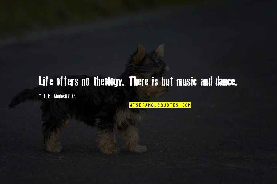 Life Dance Quotes By L.E. Modesitt Jr.: Life offers no theology. There is but music
