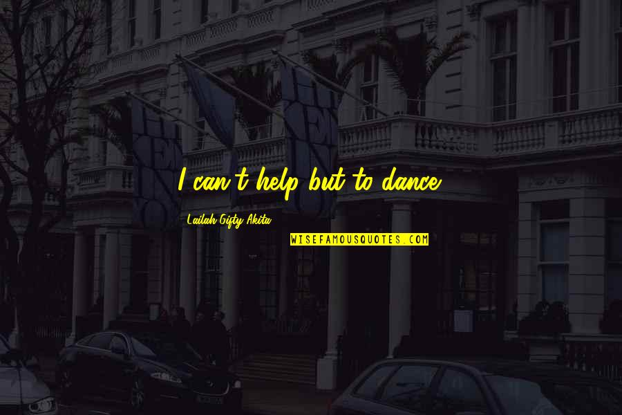 Life Dance Quotes By Lailah Gifty Akita: I can't help but to dance!
