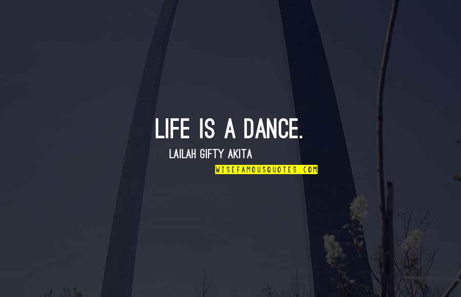 Life Dance Quotes By Lailah Gifty Akita: Life is a dance.