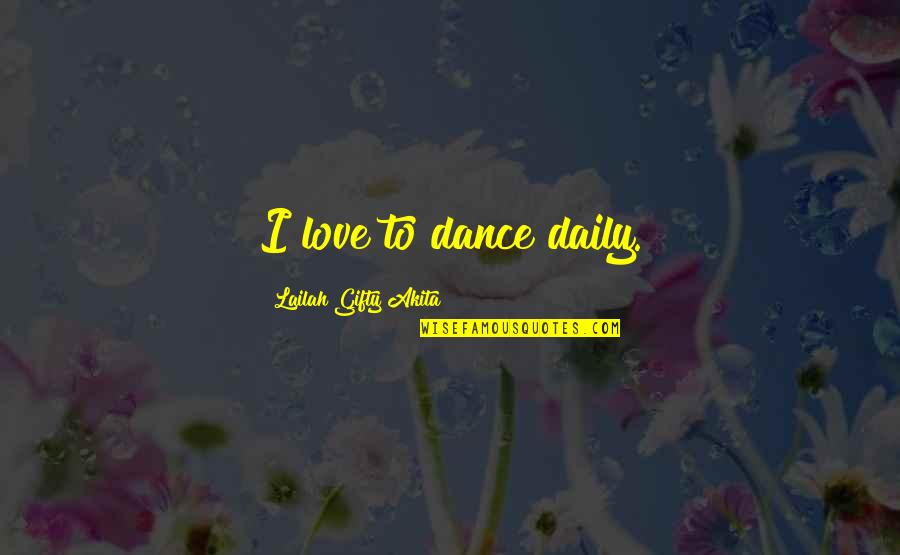 Life Dance Quotes By Lailah Gifty Akita: I love to dance daily.