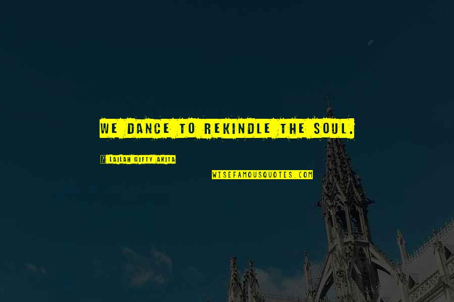 Life Dance Quotes By Lailah Gifty Akita: We dance to rekindle the soul.