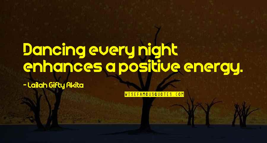 Life Dance Quotes By Lailah Gifty Akita: Dancing every night enhances a positive energy.