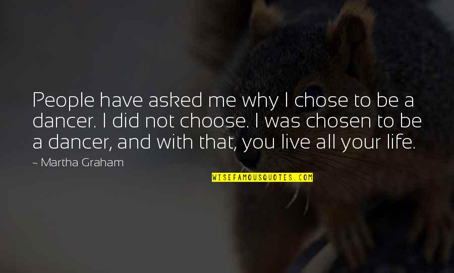 Life Dance Quotes By Martha Graham: People have asked me why I chose to