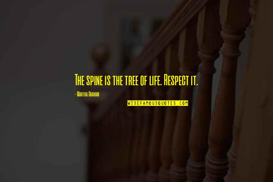 Life Dance Quotes By Martha Graham: The spine is the tree of life. Respect