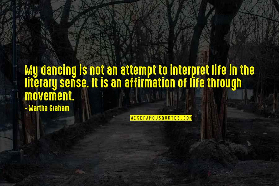 Life Dance Quotes By Martha Graham: My dancing is not an attempt to interpret