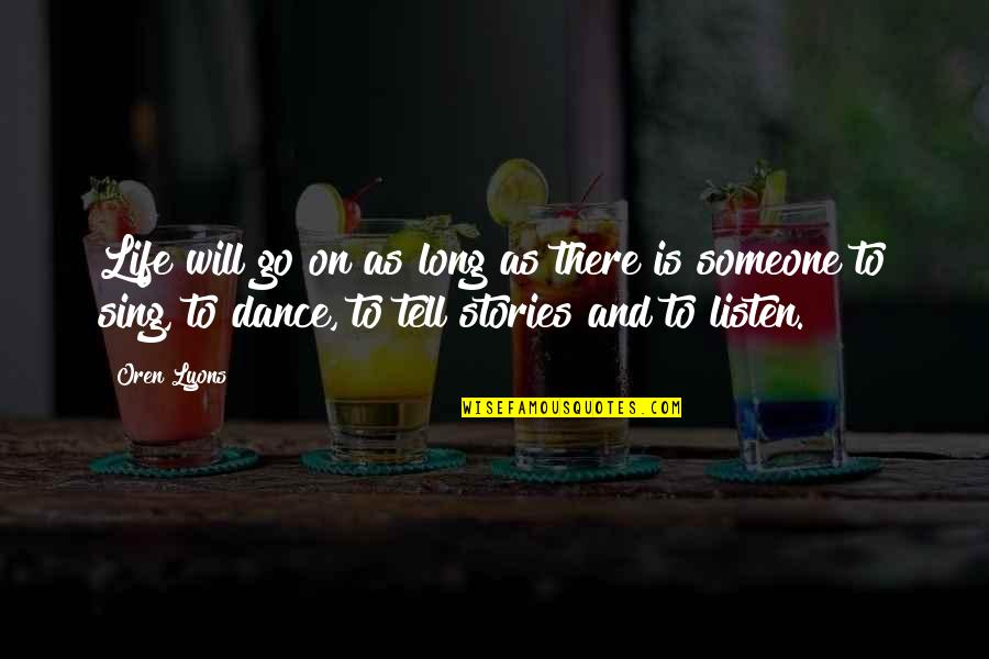 Life Dance Quotes By Oren Lyons: Life will go on as long as there