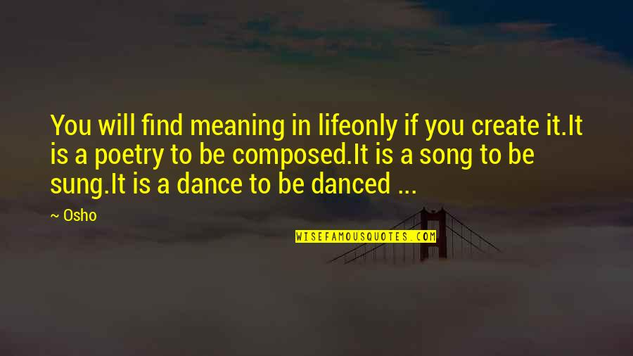 Life Dance Quotes By Osho: You will find meaning in lifeonly if you