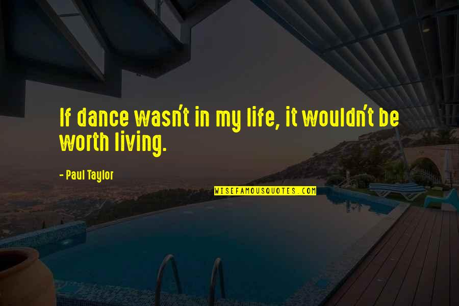 Life Dance Quotes By Paul Taylor: If dance wasn't in my life, it wouldn't