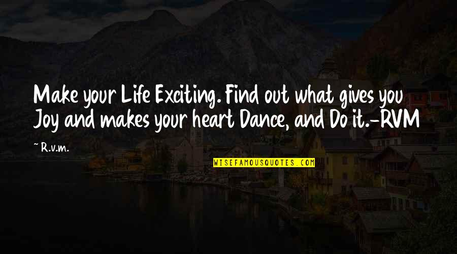 Life Dance Quotes By R.v.m.: Make your Life Exciting. Find out what gives