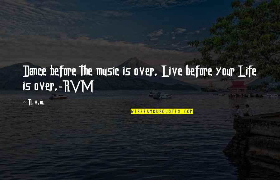 Life Dance Quotes By R.v.m.: Dance before the music is over. Live before