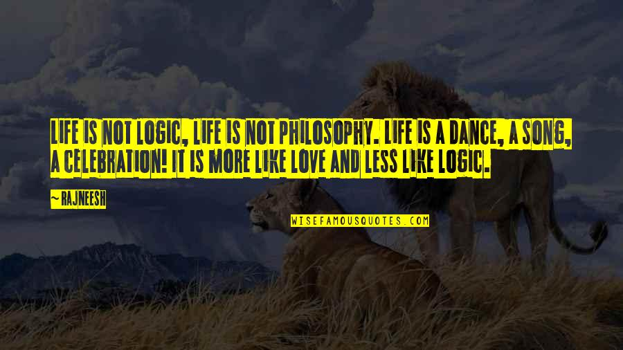 Life Dance Quotes By Rajneesh: Life is not logic, life is not philosophy.