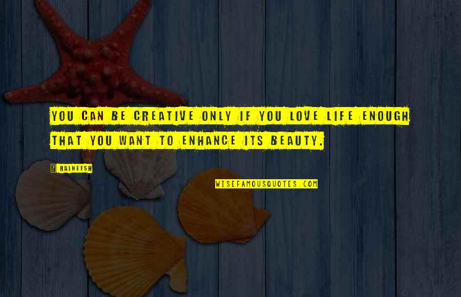 Life Dance Quotes By Rajneesh: You can be creative only if you love