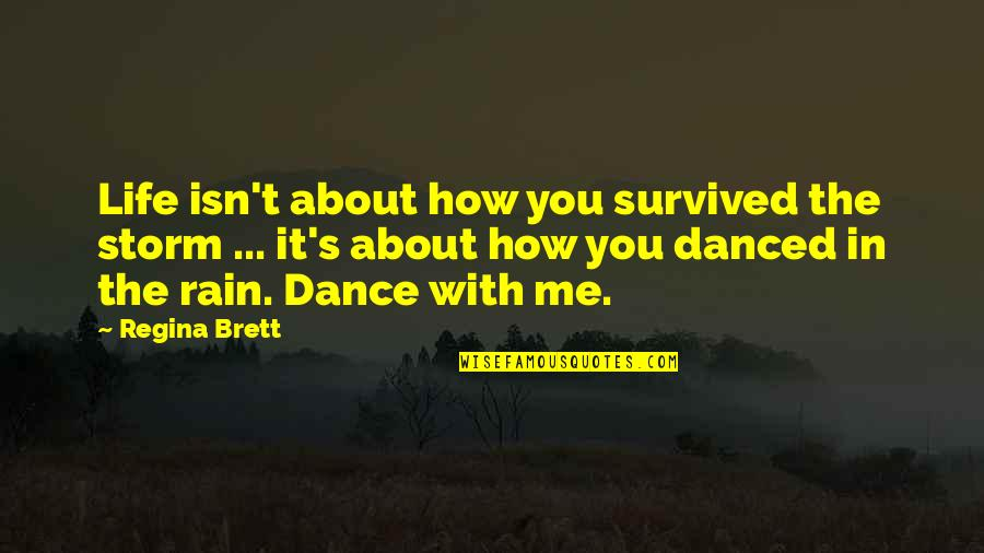 Life Dance Quotes By Regina Brett: Life isn't about how you survived the storm