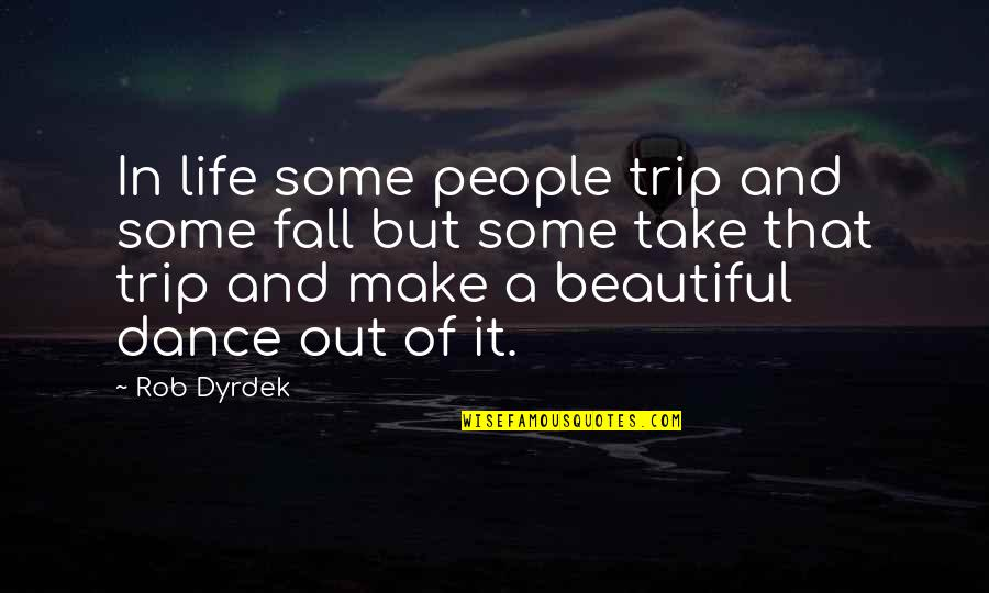 Life Dance Quotes By Rob Dyrdek: In life some people trip and some fall