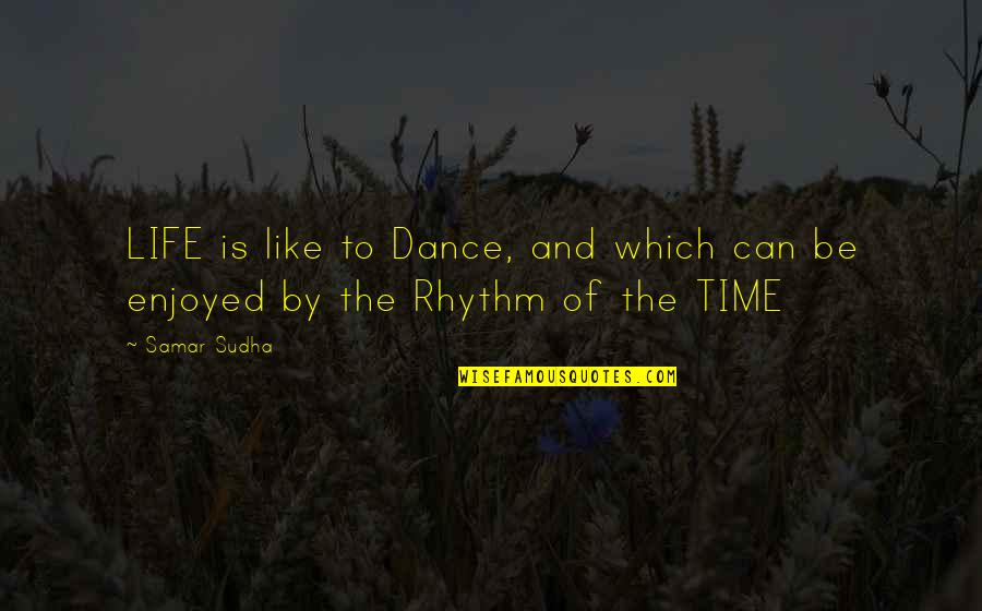 Life Dance Quotes By Samar Sudha: LIFE is like to Dance, and which can