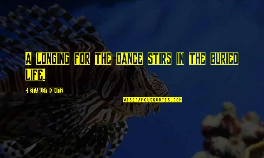 Life Dance Quotes By Stanley Kunitz: A longing for the dance stirs in the