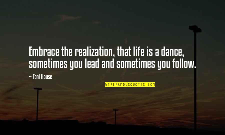 Life Dance Quotes By Toni House: Embrace the realization, that life is a dance,