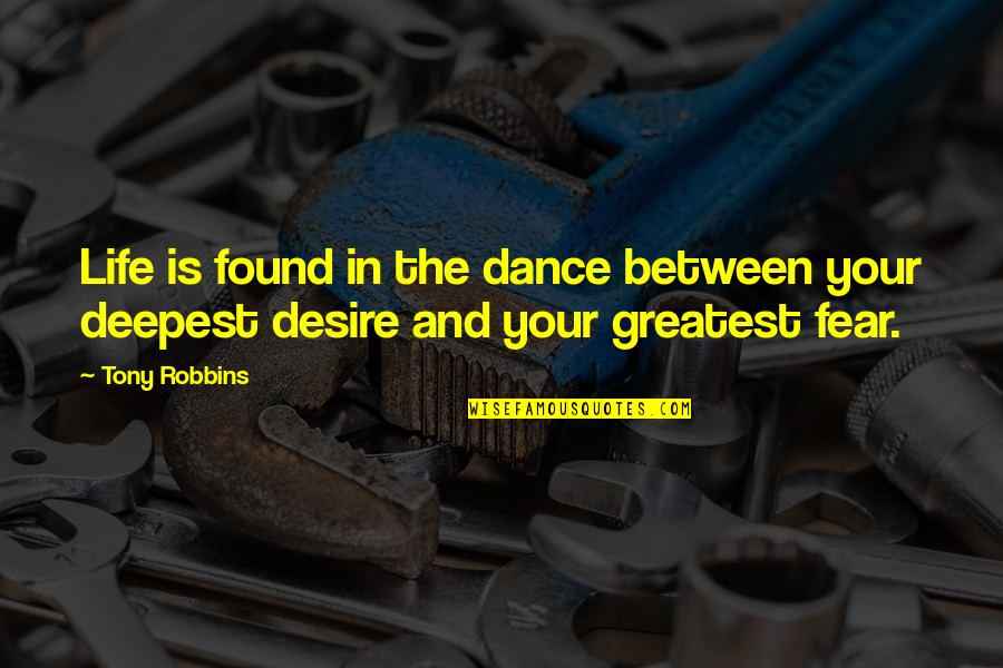 Life Dance Quotes By Tony Robbins: Life is found in the dance between your