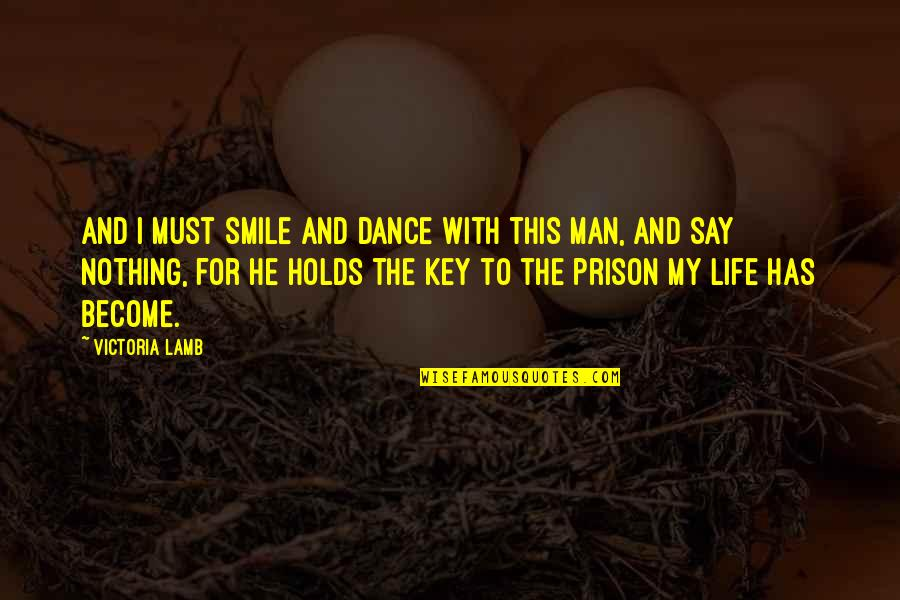 Life Dance Quotes By Victoria Lamb: And I must smile and dance with this