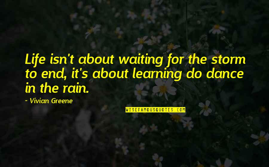 Life Dance Quotes By Vivian Greene: Life isn't about waiting for the storm to