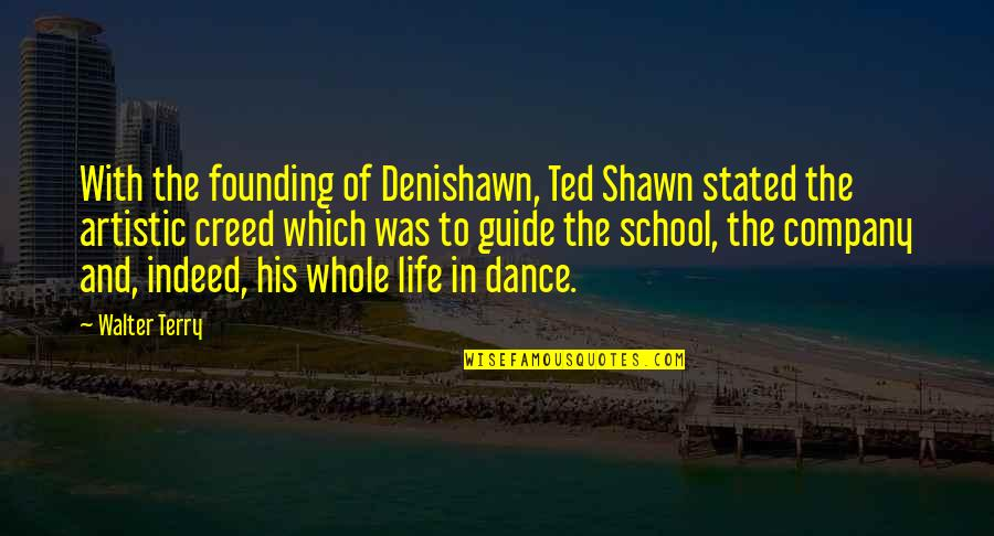 Life Dance Quotes By Walter Terry: With the founding of Denishawn, Ted Shawn stated