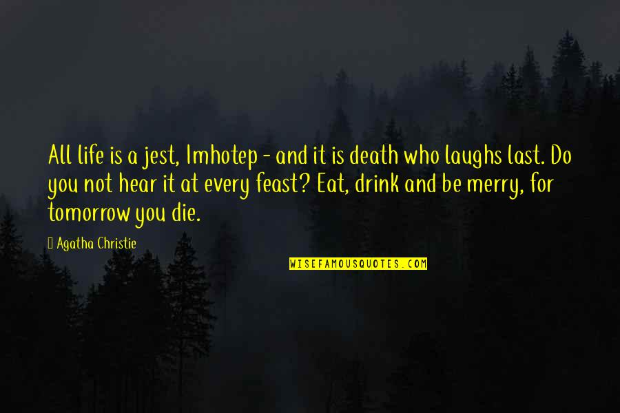 Life Death And Meaning Quotes By Agatha Christie: All life is a jest, Imhotep - and
