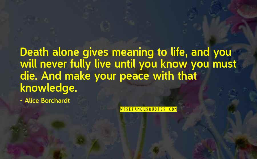 Life Death And Meaning Quotes By Alice Borchardt: Death alone gives meaning to life, and you