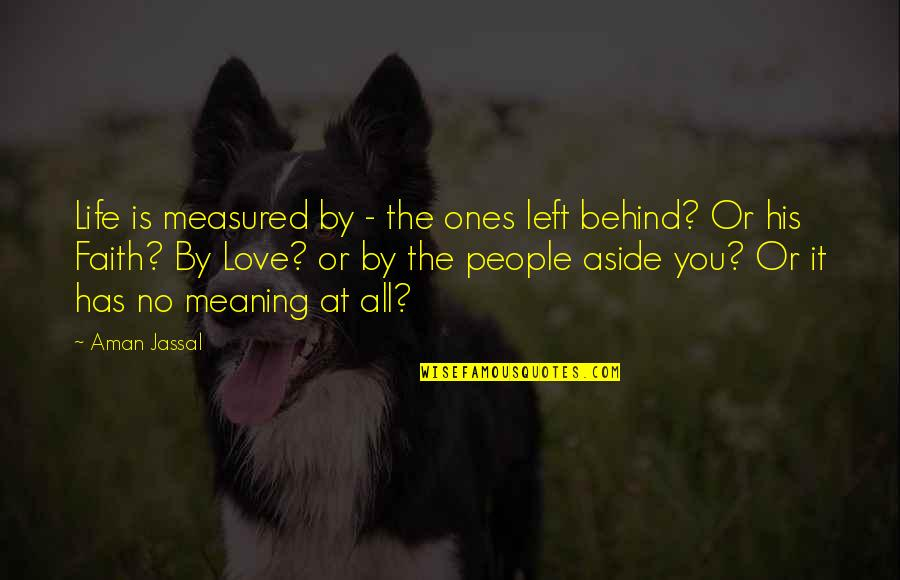 Life Death And Meaning Quotes By Aman Jassal: Life is measured by - the ones left