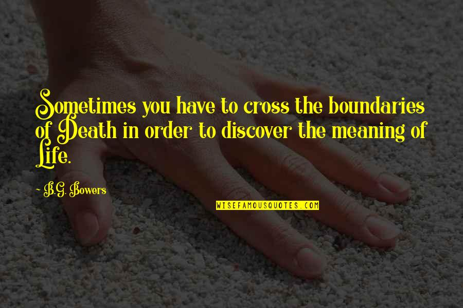 Life Death And Meaning Quotes By B.G. Bowers: Sometimes you have to cross the boundaries of