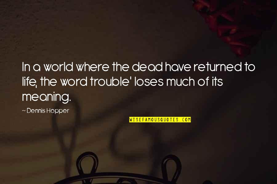 Life Death And Meaning Quotes By Dennis Hopper: In a world where the dead have returned