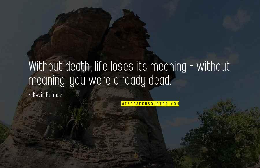 Life Death And Meaning Quotes By Kevin Bohacz: Without death, life loses its meaning - without