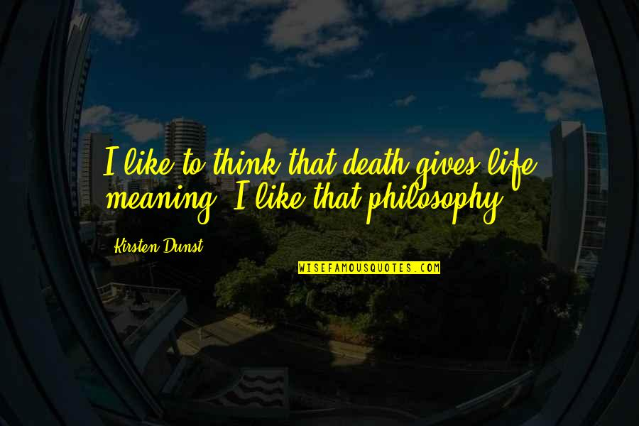 Life Death And Meaning Quotes By Kirsten Dunst: I like to think that death gives life