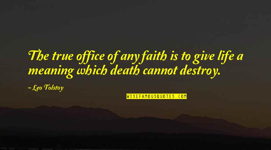 Life Death And Meaning Quotes By Leo Tolstoy: The true office of any faith is to
