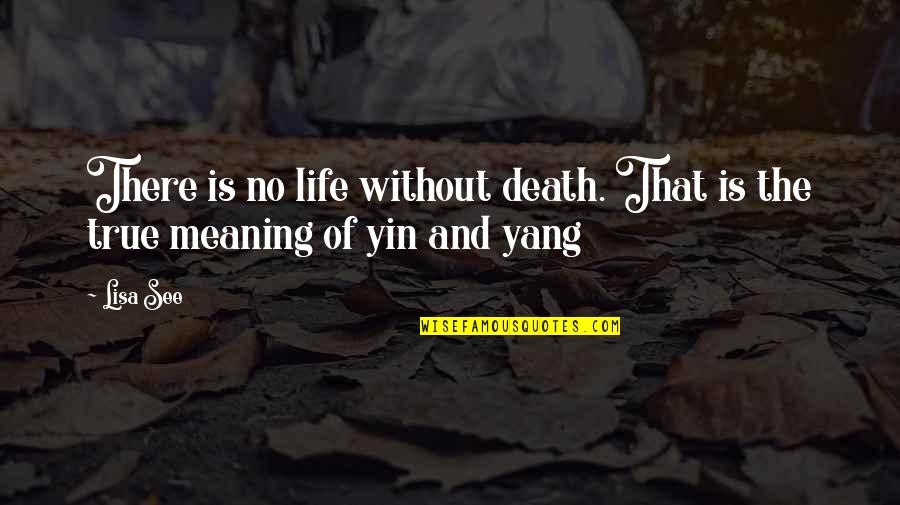 Life Death And Meaning Quotes By Lisa See: There is no life without death. That is