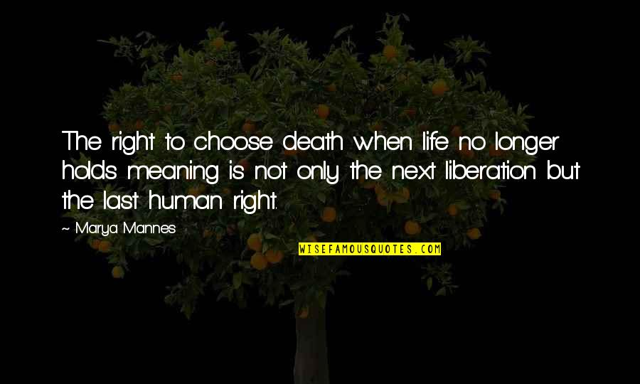 Life Death And Meaning Quotes By Marya Mannes: The right to choose death when life no