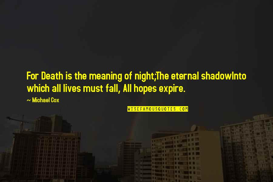 Life Death And Meaning Quotes By Michael Cox: For Death is the meaning of night;The eternal