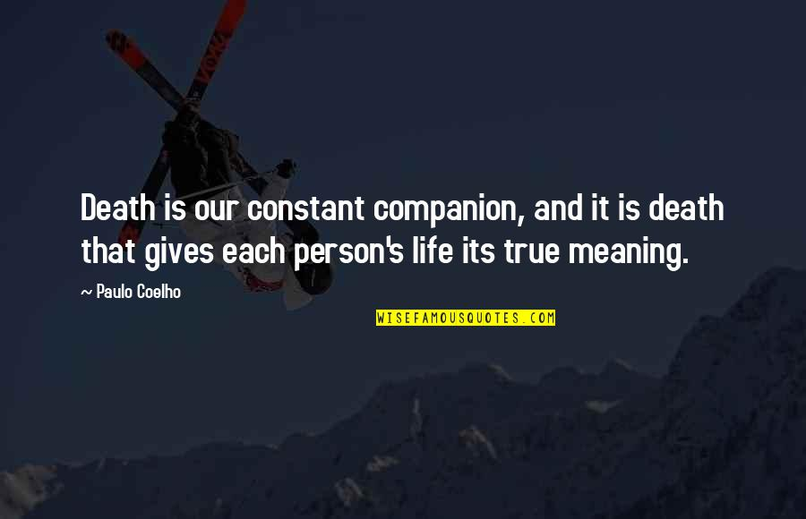 Life Death And Meaning Quotes By Paulo Coelho: Death is our constant companion, and it is