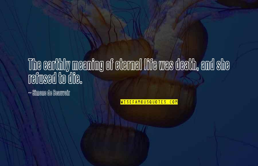 Life Death And Meaning Quotes By Simone De Beauvoir: The earthly meaning of eternal life was death,